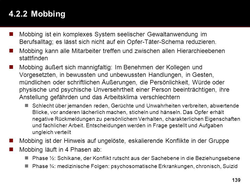 139 4.2.2Mobbing Mobbing ist ein komplexes System seelischer Gewaltanwendung im Berufsalltag; es lässt sich nicht auf ein Opfer-Täter-Schema reduziere