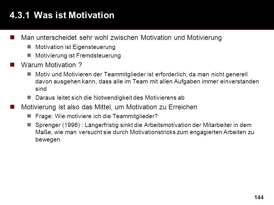 144 4.3.1Was ist Motivation Man unterscheidet sehr wohl zwischen Motivation und Motivierung Motivation ist Eigensteuerung Motivierung ist Fremdsteueru