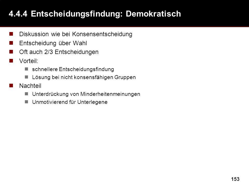 153 4.4.4Entscheidungsfindung: Demokratisch Diskussion wie bei Konsensentscheidung Entscheidung über Wahl Oft auch 2/3 Entscheidungen Vorteil: schnell