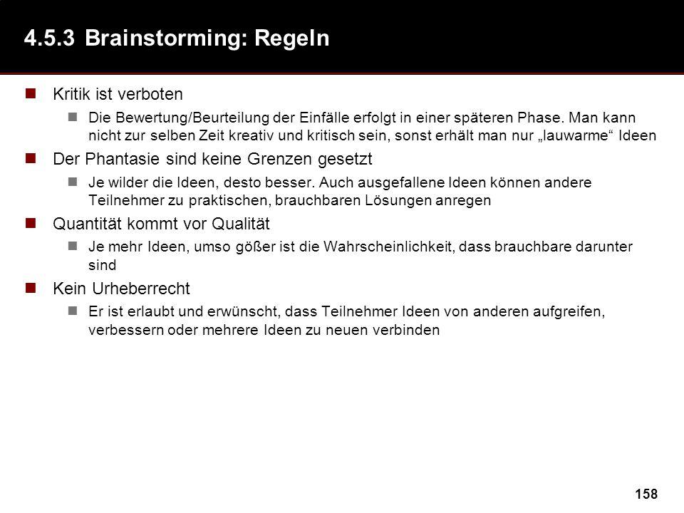 158 4.5.3Brainstorming: Regeln Kritik ist verboten Die Bewertung/Beurteilung der Einfälle erfolgt in einer späteren Phase.