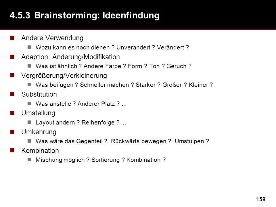 159 4.5.3Brainstorming: Ideenfindung Andere Verwendung Wozu kann es noch dienen ? Unverändert ? Verändert ? Adaption, Änderung/Modifikation Was ist äh
