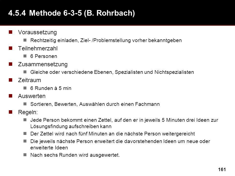 161 4.5.4Methode 6-3-5 (B. Rohrbach) Voraussetzung Rechtzeitig einladen, Ziel- /Problemstellung vorher bekanntgeben Teilnehmerzahl 6 Personen Zusammen