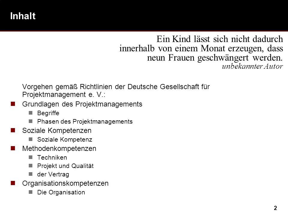 2 Inhalt Vorgehen gemäß Richtlinien der Deutsche Gesellschaft für Projektmanagement e. V.: Grundlagen des Projektmanagements Begriffe Phasen des Proje