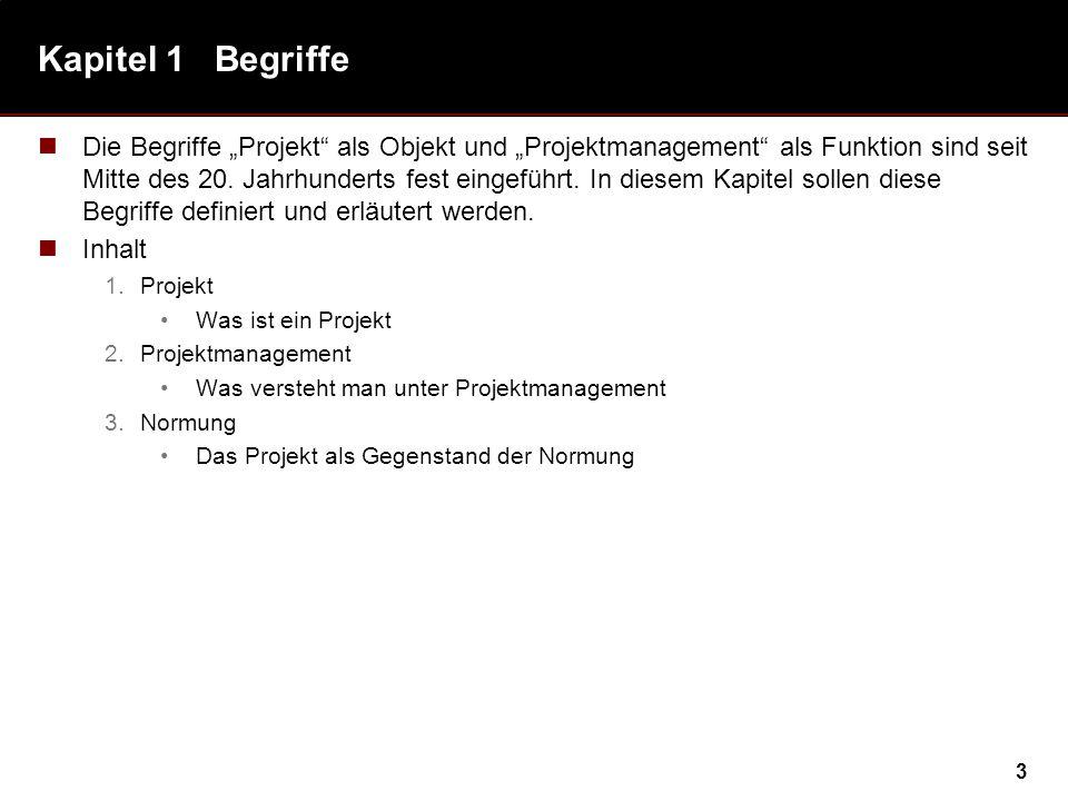 3 Kapitel 1 Begriffe Die Begriffe Projekt als Objekt und Projektmanagement als Funktion sind seit Mitte des 20. Jahrhunderts fest eingeführt. In diese