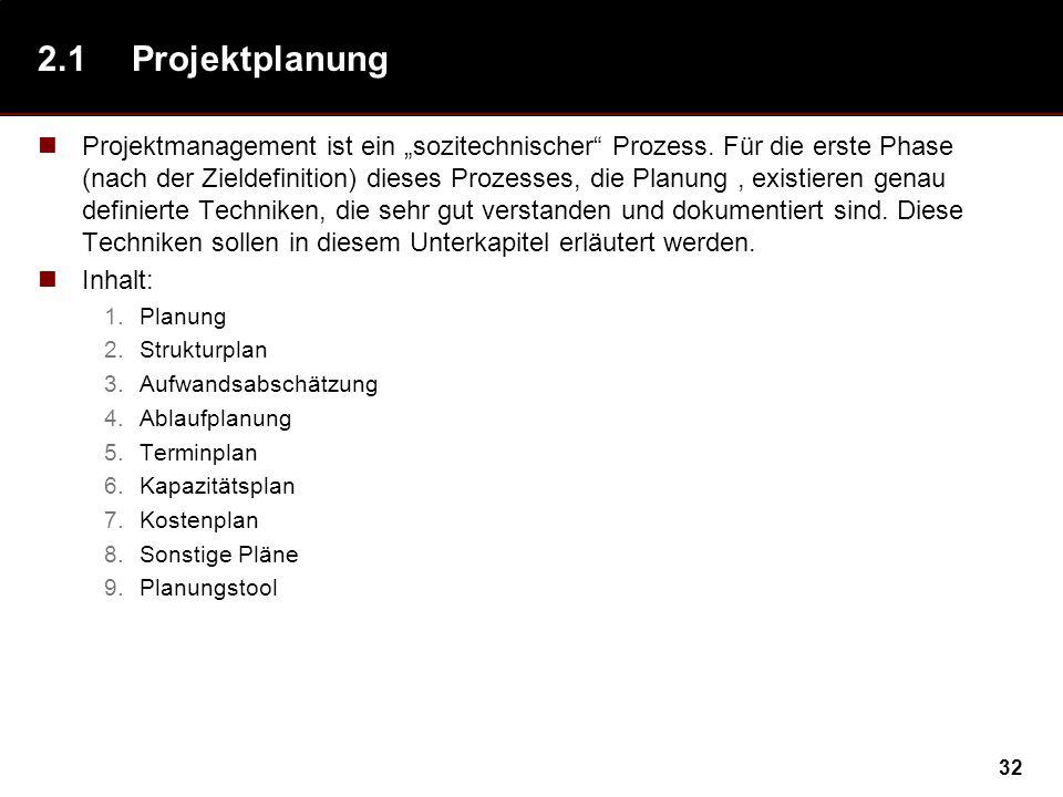 32 2.1Projektplanung Projektmanagement ist ein sozitechnischer Prozess. Für die erste Phase (nach der Zieldefinition) dieses Prozesses, die Planung, e