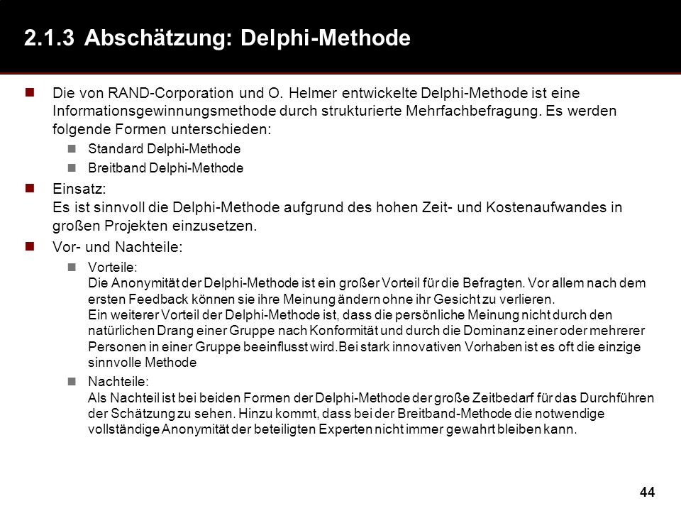 44 2.1.3Abschätzung: Delphi-Methode Die von RAND-Corporation und O. Helmer entwickelte Delphi-Methode ist eine Informationsgewinnungsmethode durch str