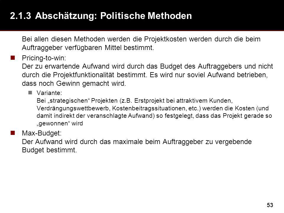 53 2.1.3Abschätzung: Politische Methoden Bei allen diesen Methoden werden die Projektkosten werden durch die beim Auftraggeber verfügbaren Mittel bestimmt.