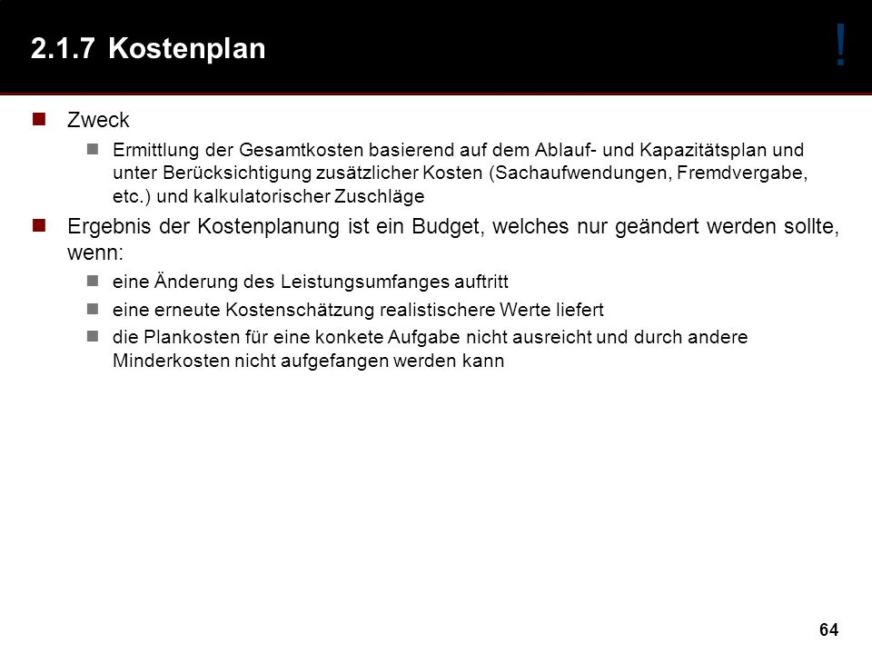 64 2.1.7Kostenplan Zweck Ermittlung der Gesamtkosten basierend auf dem Ablauf- und Kapazitätsplan und unter Berücksichtigung zusätzlicher Kosten (Sach