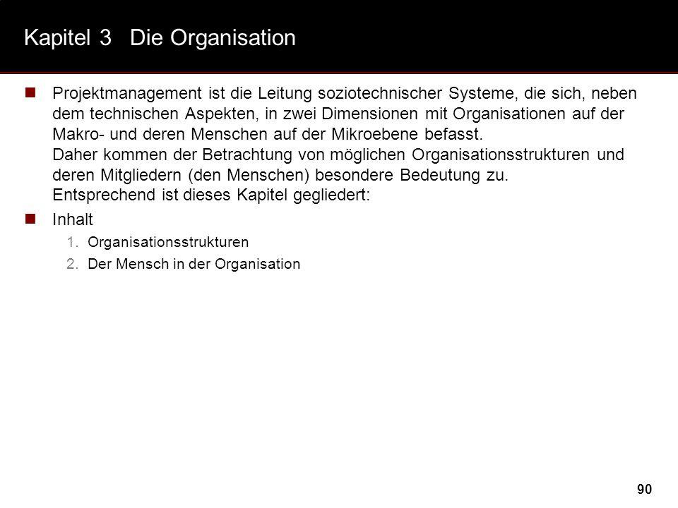 90 Kapitel 3Die Organisation Projektmanagement ist die Leitung soziotechnischer Systeme, die sich, neben dem technischen Aspekten, in zwei Dimensionen