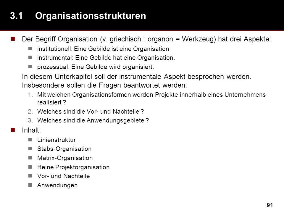 91 3.1Organisationsstrukturen Der Begriff Organisation (v. griechisch.: organon = Werkzeug) hat drei Aspekte: institutionell: Eine Gebilde ist eine Or