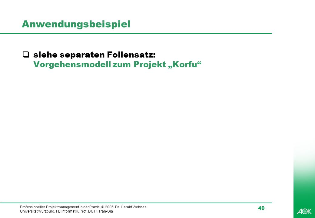 Professionelles Projektmanagement in der Praxis, © 2006 Dr. Harald Wehnes Universität Würzburg, FB Informatik, Prof. Dr. P. Tran-Gia 40 Anwendungsbeis