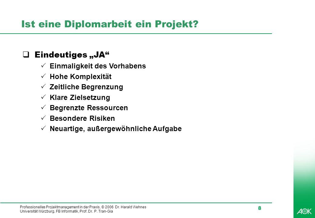 Professionelles Projektmanagement in der Praxis, © 2006 Dr. Harald Wehnes Universität Würzburg, FB Informatik, Prof. Dr. P. Tran-Gia 8 Ist eine Diplom