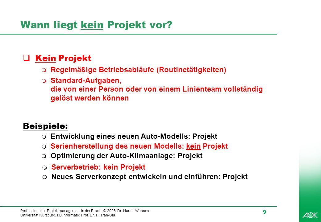 Professionelles Projektmanagement in der Praxis, © 2006 Dr. Harald Wehnes Universität Würzburg, FB Informatik, Prof. Dr. P. Tran-Gia 9 Wann liegt kein