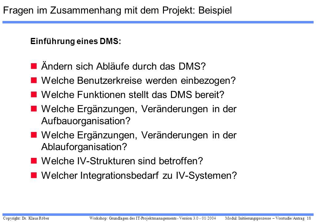 Copyright: Dr. Klaus Röber 18 Workshop: Grundlagen des IT-Projektmanagements - Version 3.0 - 01/2004Modul: Initiierungsprozesse – Vorstudie/Antrag Fra