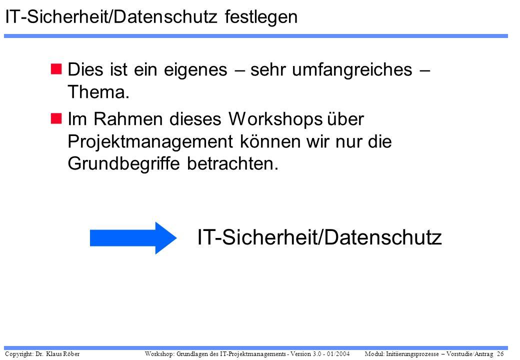 Copyright: Dr. Klaus Röber 26 Workshop: Grundlagen des IT-Projektmanagements - Version 3.0 - 01/2004Modul: Initiierungsprozesse – Vorstudie/Antrag IT-