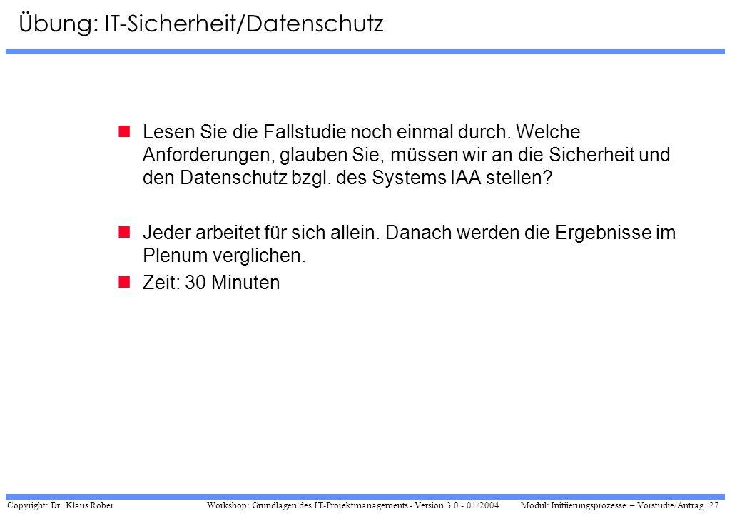 Copyright: Dr. Klaus Röber 27 Workshop: Grundlagen des IT-Projektmanagements - Version 3.0 - 01/2004Modul: Initiierungsprozesse – Vorstudie/Antrag Übu