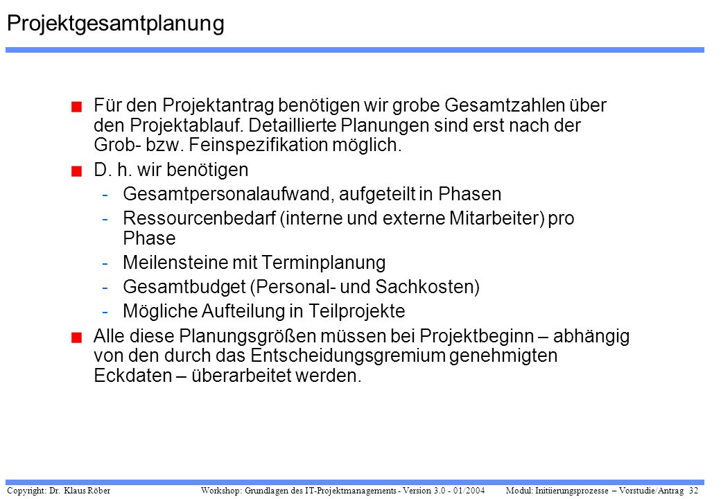 Copyright: Dr. Klaus Röber 32 Workshop: Grundlagen des IT-Projektmanagements - Version 3.0 - 01/2004Modul: Initiierungsprozesse – Vorstudie/Antrag Pro