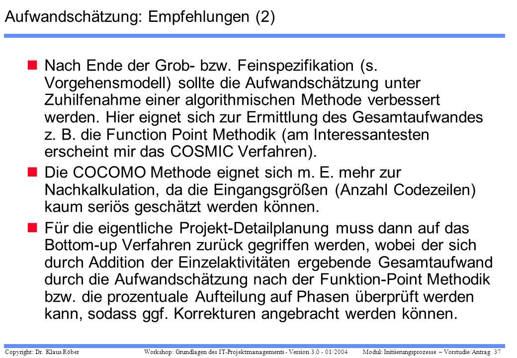 Copyright: Dr. Klaus Röber 37 Workshop: Grundlagen des IT-Projektmanagements - Version 3.0 - 01/2004Modul: Initiierungsprozesse – Vorstudie/Antrag Auf