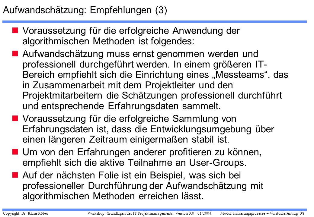Copyright: Dr. Klaus Röber 38 Workshop: Grundlagen des IT-Projektmanagements - Version 3.0 - 01/2004Modul: Initiierungsprozesse – Vorstudie/Antrag Auf