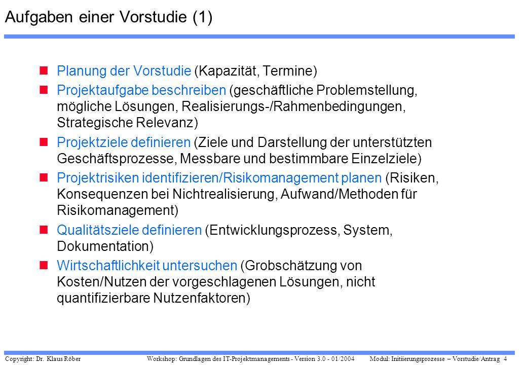 Copyright: Dr. Klaus Röber 4 Workshop: Grundlagen des IT-Projektmanagements - Version 3.0 - 01/2004Modul: Initiierungsprozesse – Vorstudie/Antrag Aufg