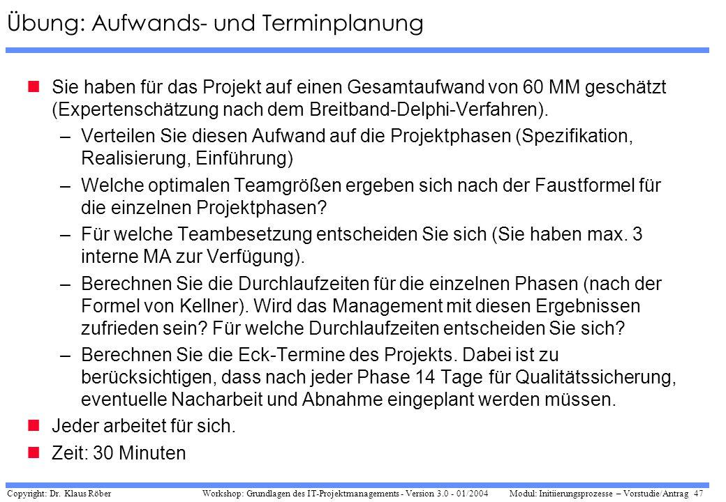 Copyright: Dr. Klaus Röber 47 Workshop: Grundlagen des IT-Projektmanagements - Version 3.0 - 01/2004Modul: Initiierungsprozesse – Vorstudie/Antrag Übu