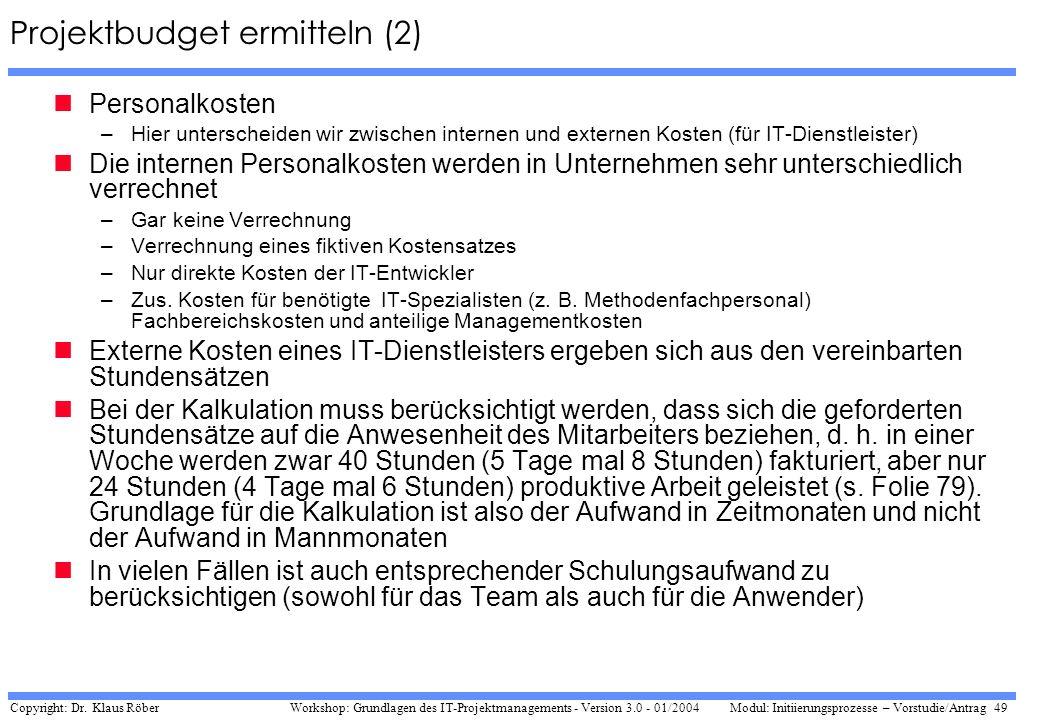 Copyright: Dr. Klaus Röber 49 Workshop: Grundlagen des IT-Projektmanagements - Version 3.0 - 01/2004Modul: Initiierungsprozesse – Vorstudie/Antrag Pro