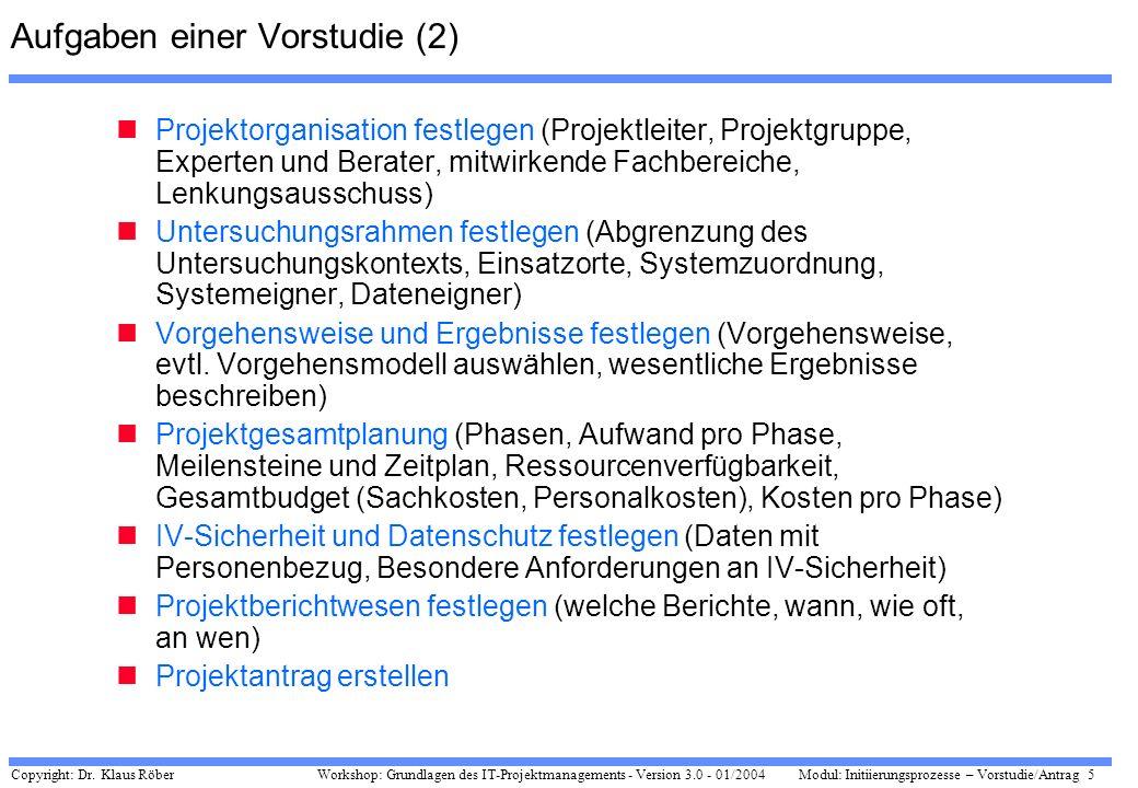 Copyright: Dr. Klaus Röber 5 Workshop: Grundlagen des IT-Projektmanagements - Version 3.0 - 01/2004Modul: Initiierungsprozesse – Vorstudie/Antrag Aufg