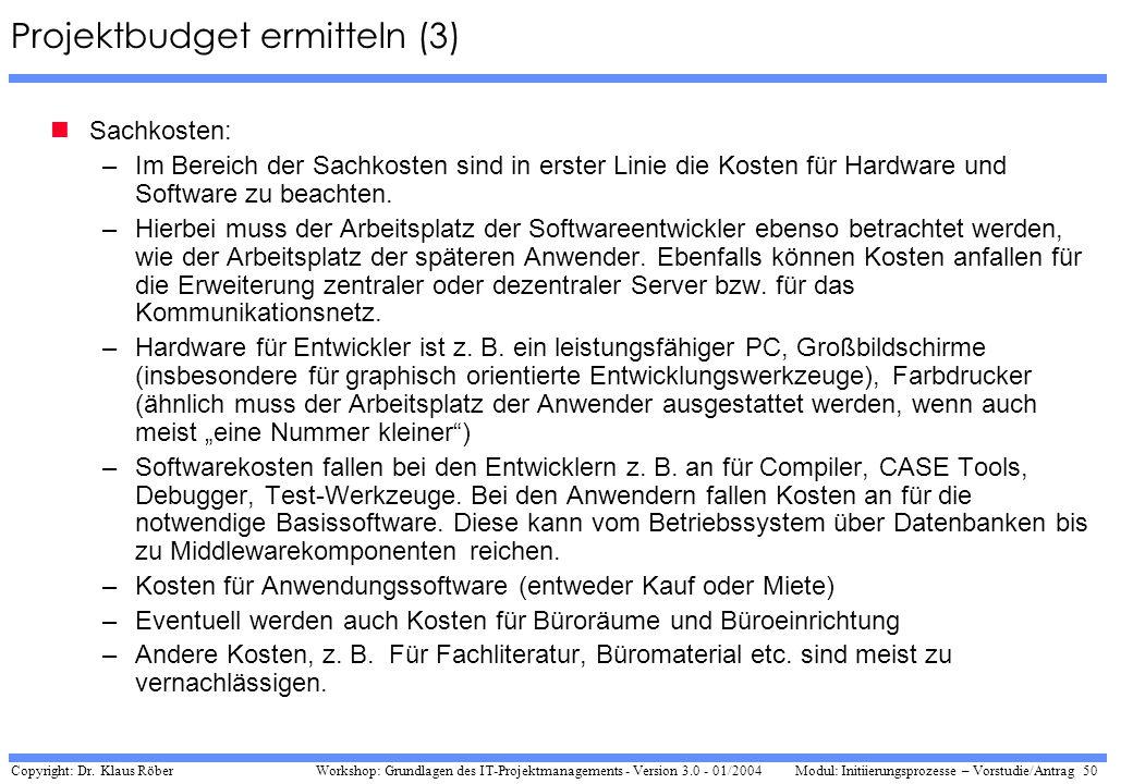 Copyright: Dr. Klaus Röber 50 Workshop: Grundlagen des IT-Projektmanagements - Version 3.0 - 01/2004Modul: Initiierungsprozesse – Vorstudie/Antrag Pro