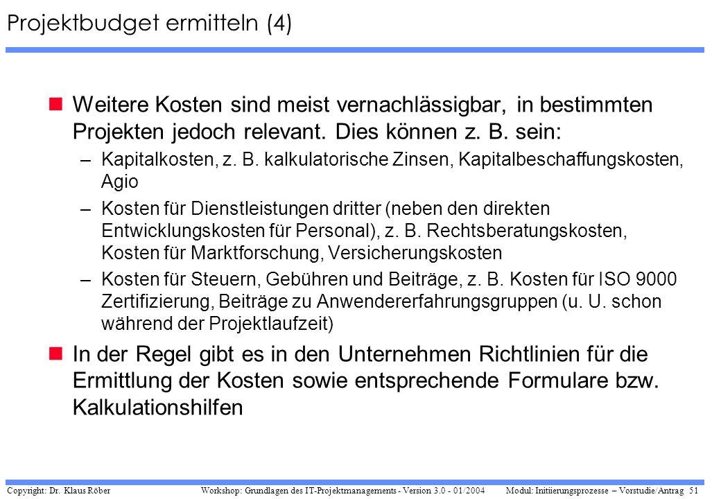 Copyright: Dr. Klaus Röber 51 Workshop: Grundlagen des IT-Projektmanagements - Version 3.0 - 01/2004Modul: Initiierungsprozesse – Vorstudie/Antrag Pro