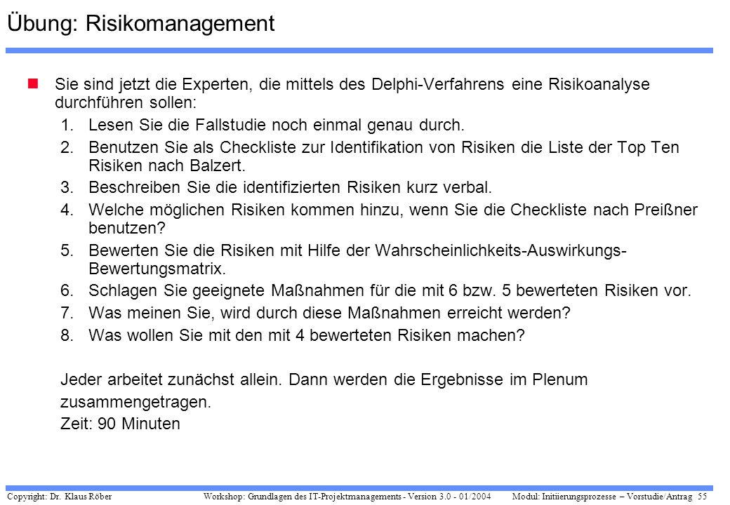 Copyright: Dr. Klaus Röber 55 Workshop: Grundlagen des IT-Projektmanagements - Version 3.0 - 01/2004Modul: Initiierungsprozesse – Vorstudie/Antrag Übu