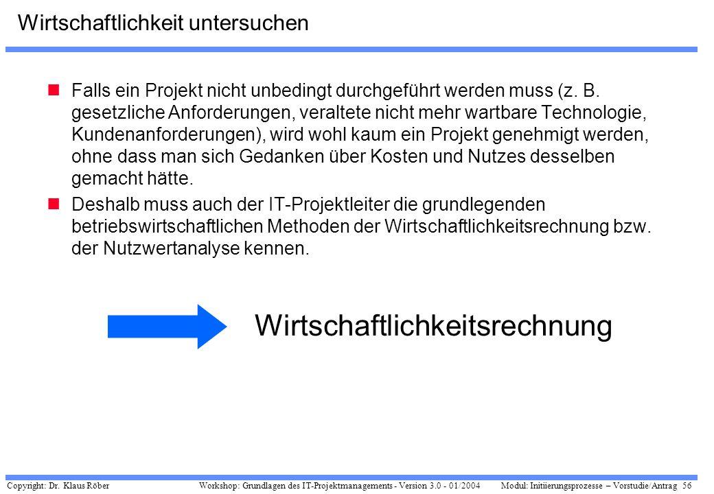 Copyright: Dr. Klaus Röber 56 Workshop: Grundlagen des IT-Projektmanagements - Version 3.0 - 01/2004Modul: Initiierungsprozesse – Vorstudie/Antrag Wir