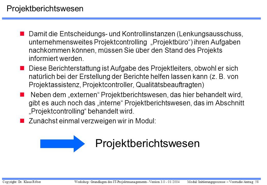 Copyright: Dr. Klaus Röber 58 Workshop: Grundlagen des IT-Projektmanagements - Version 3.0 - 01/2004Modul: Initiierungsprozesse – Vorstudie/Antrag Pro