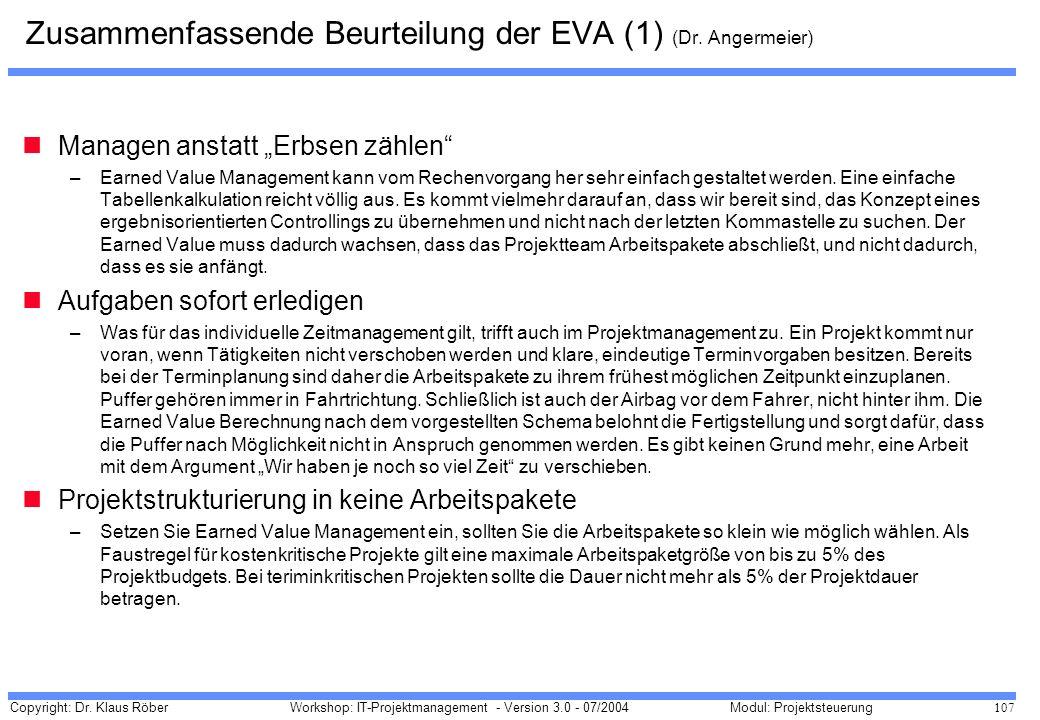 Copyright: Dr. Klaus Röber 107 Workshop: IT-Projektmanagement - Version 3.0 - 07/2004Modul: Projektsteuerung Zusammenfassende Beurteilung der EVA (1)