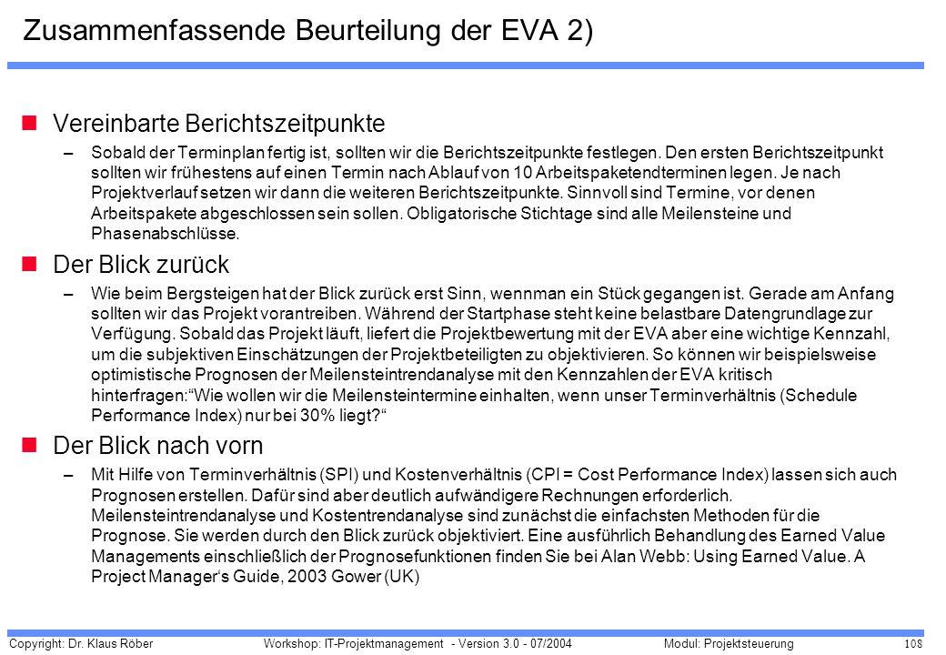 Copyright: Dr. Klaus Röber 108 Workshop: IT-Projektmanagement - Version 3.0 - 07/2004Modul: Projektsteuerung Zusammenfassende Beurteilung der EVA 2) V