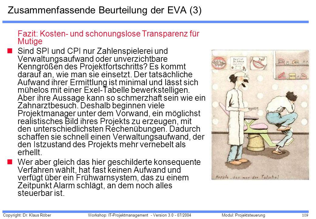 Copyright: Dr. Klaus Röber 109 Workshop: IT-Projektmanagement - Version 3.0 - 07/2004Modul: Projektsteuerung Zusammenfassende Beurteilung der EVA (3)