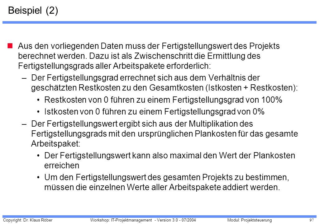 Copyright: Dr. Klaus Röber 97 Workshop: IT-Projektmanagement - Version 3.0 - 07/2004Modul: Projektsteuerung Beispiel (2) Aus den vorliegenden Daten mu