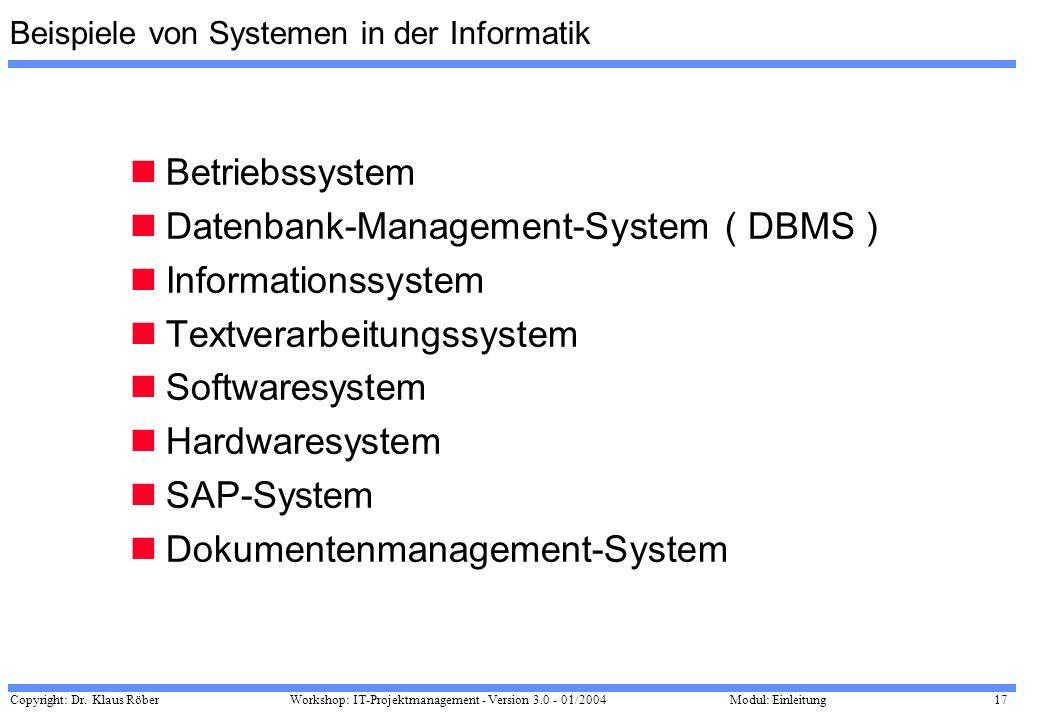 Copyright: Dr. Klaus Röber 17 Workshop: IT-Projektmanagement - Version 3.0 - 01/2004Modul: Einleitung Beispiele von Systemen in der Informatik Betrieb