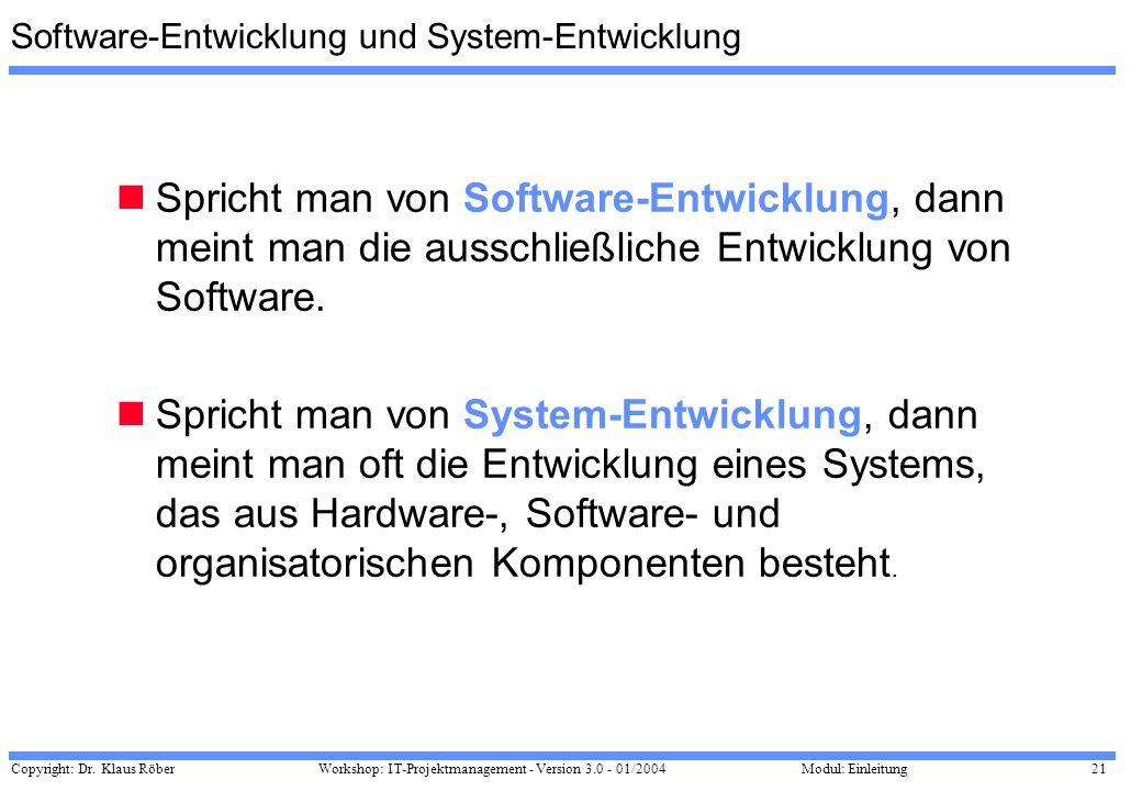 Copyright: Dr. Klaus Röber 21 Workshop: IT-Projektmanagement - Version 3.0 - 01/2004Modul: Einleitung Software-Entwicklung und System-Entwicklung Spri