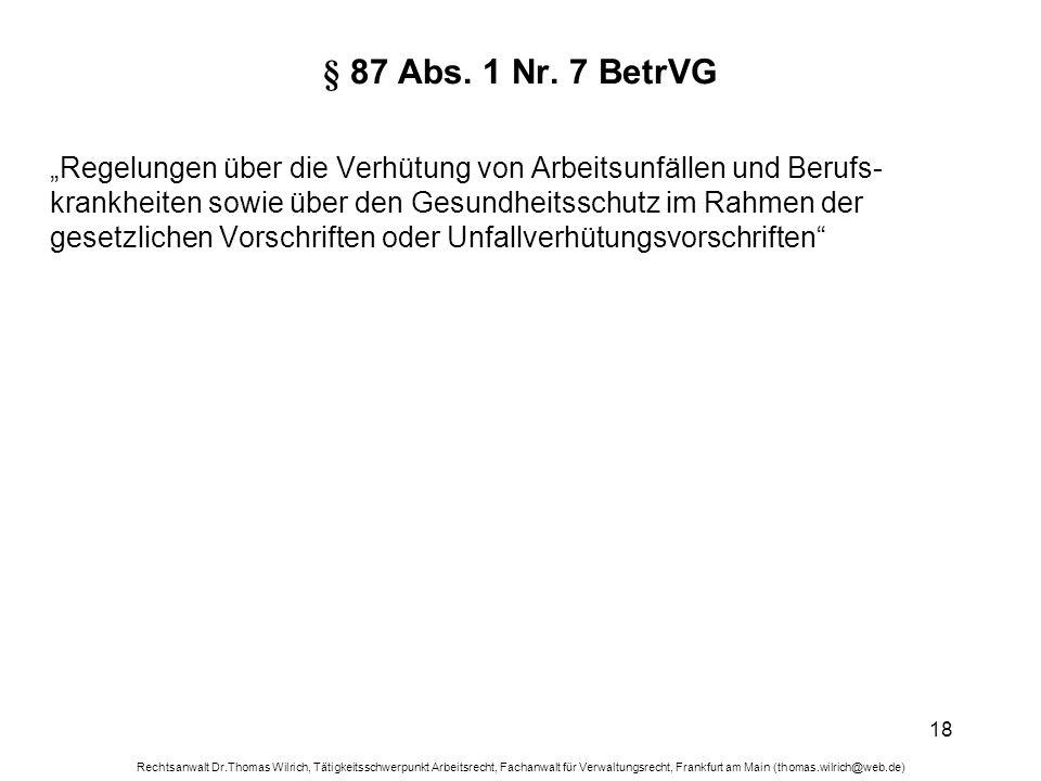 Rechtsanwalt Dr.Thomas Wilrich, Tätigkeitsschwerpunkt Arbeitsrecht, Fachanwalt für Verwaltungsrecht, Frankfurt am Main (thomas.wilrich@web.de) 18 § 87