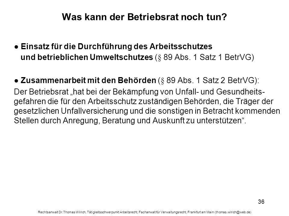 Rechtsanwalt Dr.Thomas Wilrich, Tätigkeitsschwerpunkt Arbeitsrecht, Fachanwalt für Verwaltungsrecht, Frankfurt am Main (thomas.wilrich@web.de) 36 Was