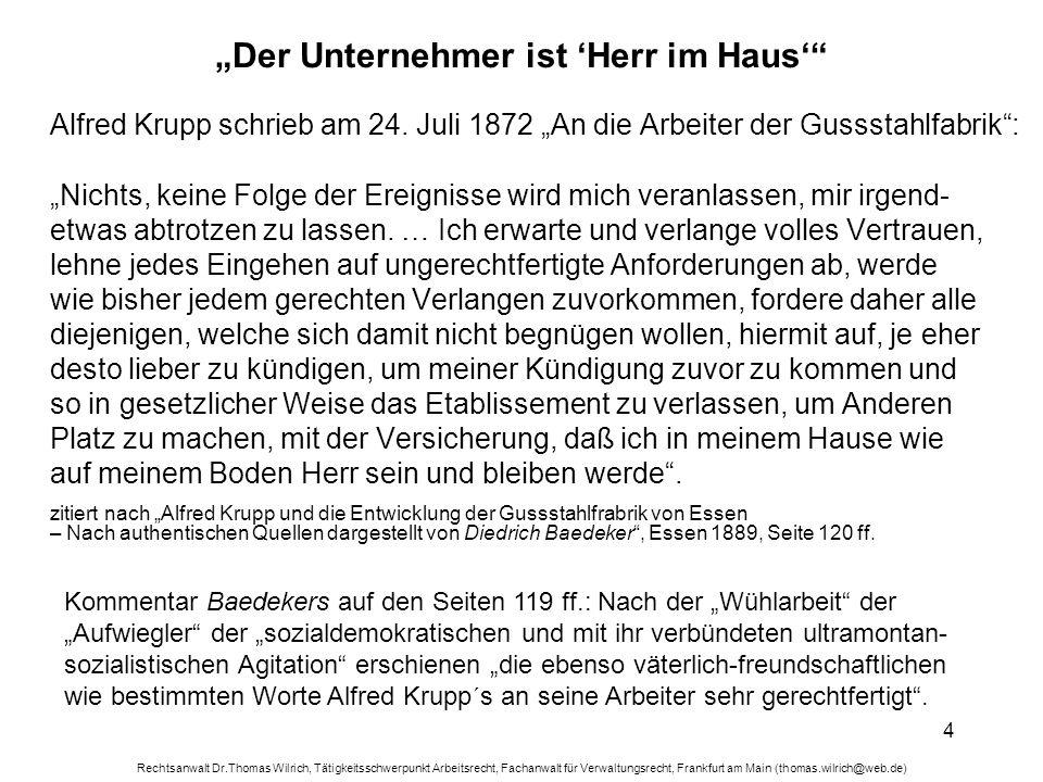 Rechtsanwalt Dr.Thomas Wilrich, Tätigkeitsschwerpunkt Arbeitsrecht, Fachanwalt für Verwaltungsrecht, Frankfurt am Main (thomas.wilrich@web.de) 5 Der Unternehmer ist Herr im Haus Alfred Krupp schrieb am 24.