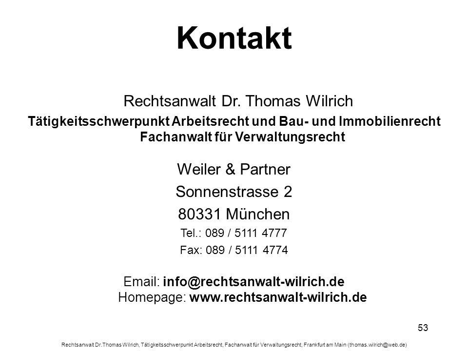 Rechtsanwalt Dr.Thomas Wilrich, Tätigkeitsschwerpunkt Arbeitsrecht, Fachanwalt für Verwaltungsrecht, Frankfurt am Main (thomas.wilrich@web.de) 53 Kont