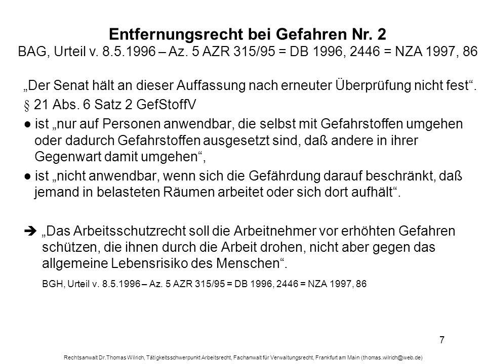 Rechtsanwalt Dr.Thomas Wilrich, Tätigkeitsschwerpunkt Arbeitsrecht, Fachanwalt für Verwaltungsrecht, Frankfurt am Main (thomas.wilrich@web.de) 8 Entfernungsrecht bei Gefahren Nr.