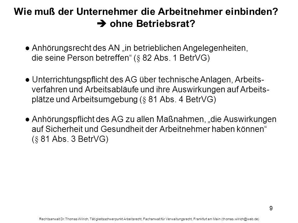 Rechtsanwalt Dr.Thomas Wilrich, Tätigkeitsschwerpunkt Arbeitsrecht, Fachanwalt für Verwaltungsrecht, Frankfurt am Main (thomas.wilrich@web.de) 10 Wie muß der Unternehmer die Arbeitnehmer einbinden.
