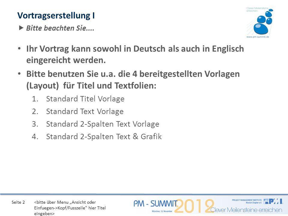 Seite 2 Ihr Vortrag kann sowohl in Deutsch als auch in Englisch eingereicht werden. Bitte benutzen Sie u.a. die 4 bereitgestellten Vorlagen (Layout) f