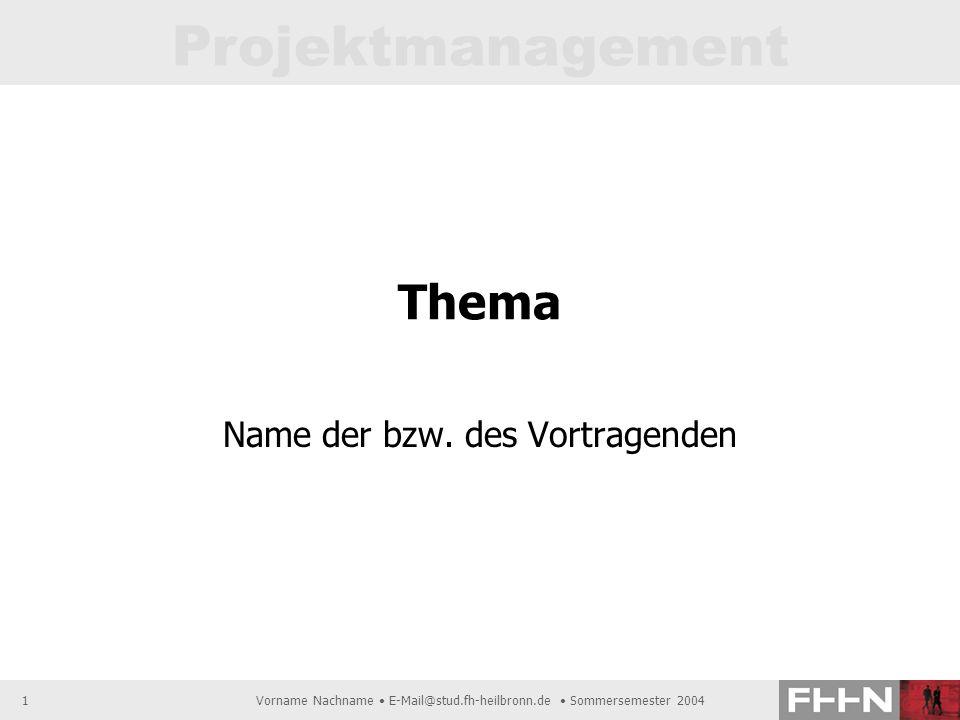 Projektmanagement Vorname Nachname E-Mail@stud.fh-heilbronn.de Sommersemester 20041 Thema Name der bzw. des Vortragenden