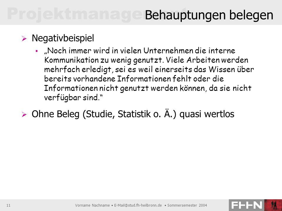 Projektmanagement Vorname Nachname E-Mail@stud.fh-heilbronn.de Sommersemester 200411 Behauptungen belegen Negativbeispiel Noch immer wird in vielen Un
