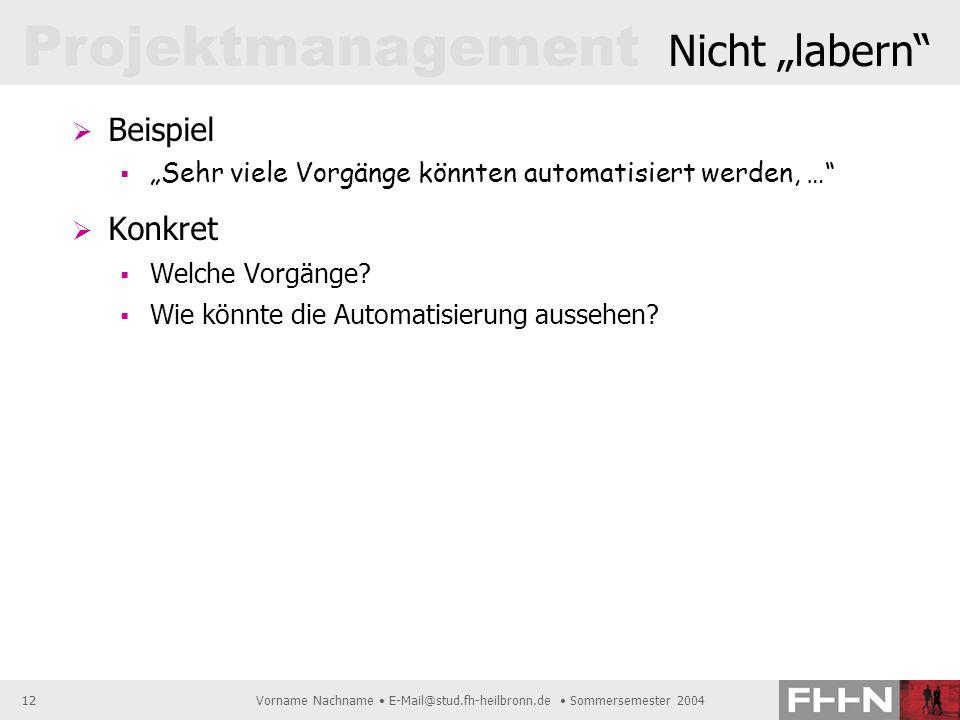 Projektmanagement Vorname Nachname E-Mail@stud.fh-heilbronn.de Sommersemester 200412 Nicht labern Beispiel Sehr viele Vorgänge könnten automatisiert w