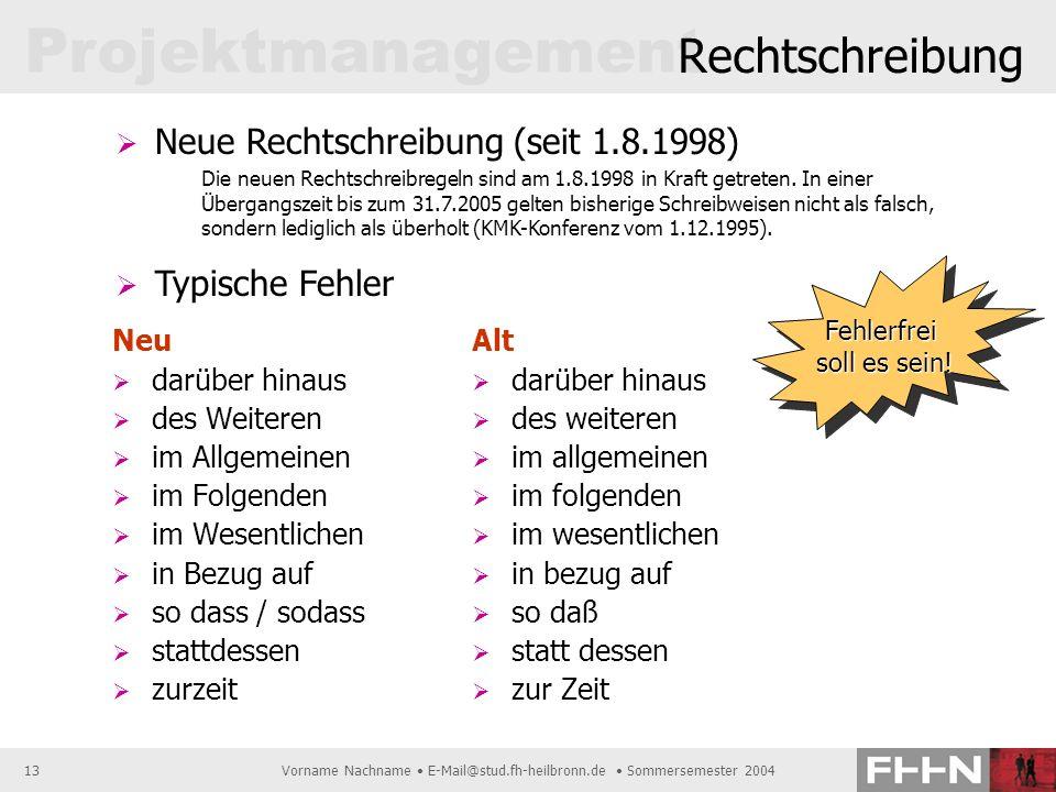 Projektmanagement Vorname Nachname E-Mail@stud.fh-heilbronn.de Sommersemester 200413 Rechtschreibung Neu darüber hinaus des Weiteren im Allgemeinen im