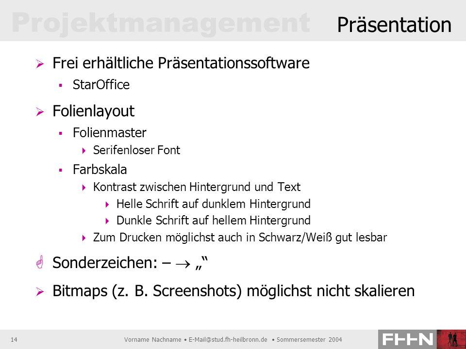 Projektmanagement Vorname Nachname E-Mail@stud.fh-heilbronn.de Sommersemester 200414 Präsentation Frei erhältliche Präsentationssoftware StarOffice Fo